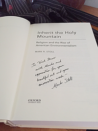 Inherit the Holy Mountain: Religion and the Rise of American Environmentalish Mark R. Stoll Oxford University Press 2015
